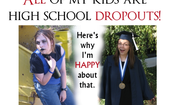 My kids are high school dropouts, and I couldn't be happier
